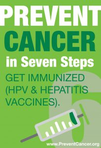 Get immunized (HPV and hepatitis vaccines)