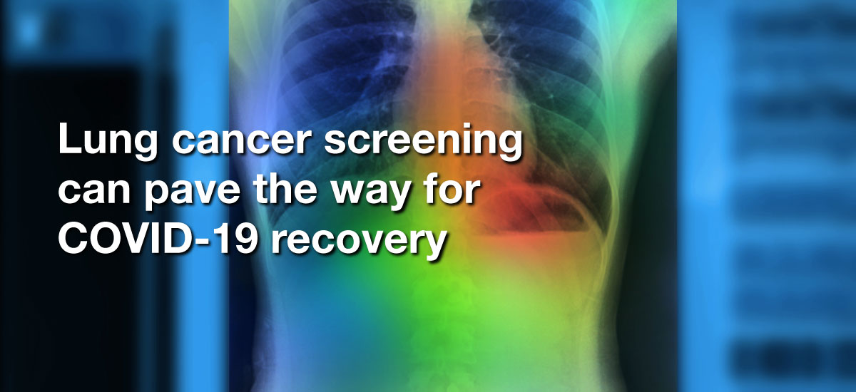 Lung cancer screening can pave the way for COVID-19 recovery