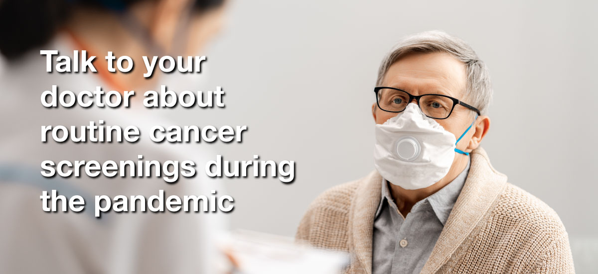 Talk to your doctor about routine cancer screenings during the pandemic