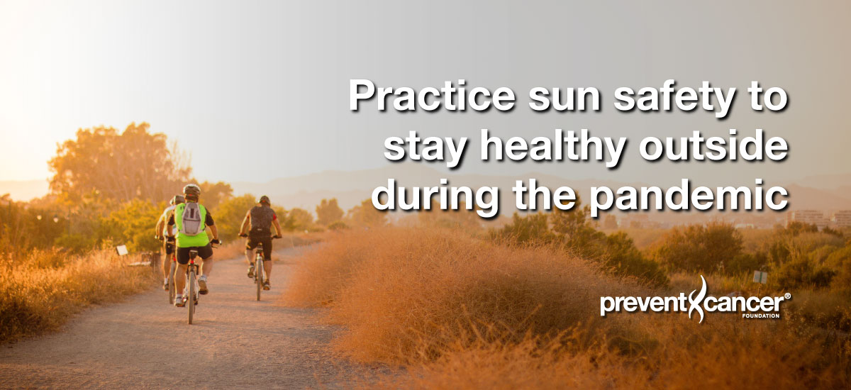 Practice sun safety to stay healthy outside during the pandemic
