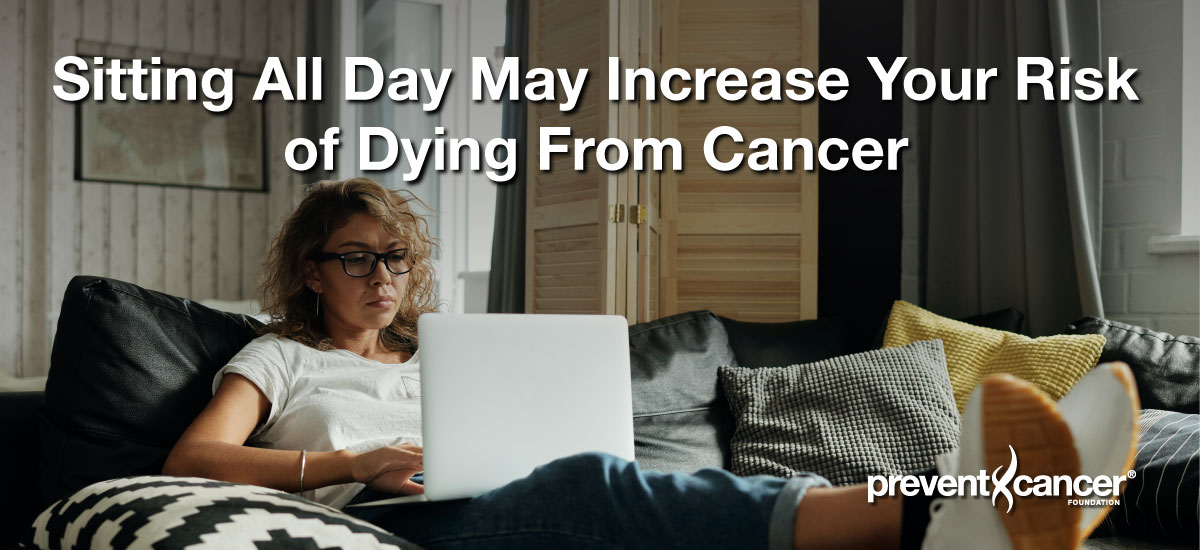 Sitting All Day May Increase Your Risk of Dying From Cancer