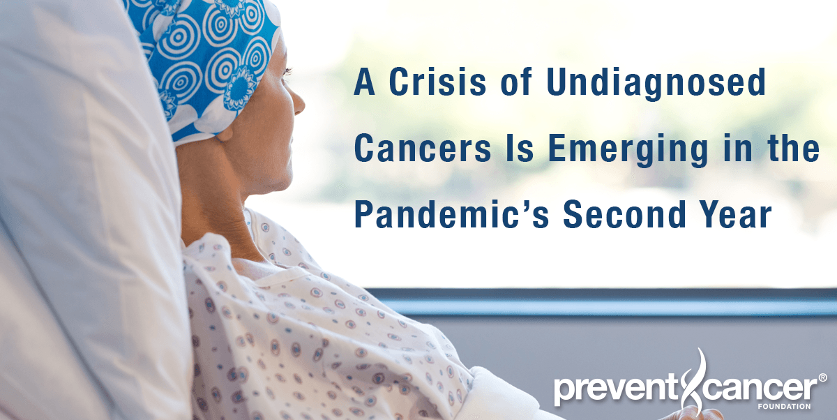 A Crisis of Undiagnosed Cancers Is Emerging in the Pandemic's Second Year